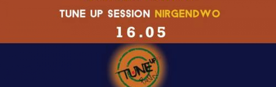 TuneUp Session // 16.05 // Nirgendwo