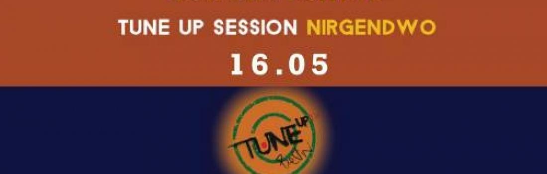 TuneUp Session // 16.05 // Nirgendwo