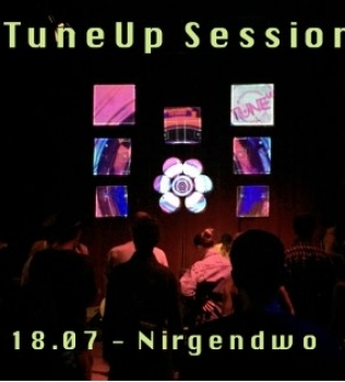 TuneUp Session // 18.07 // Nirgendwo