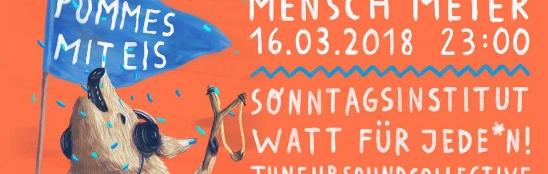 Pommes mit Eis   Soli-Party // 16.03.2018 23:00 // Mensch Meier