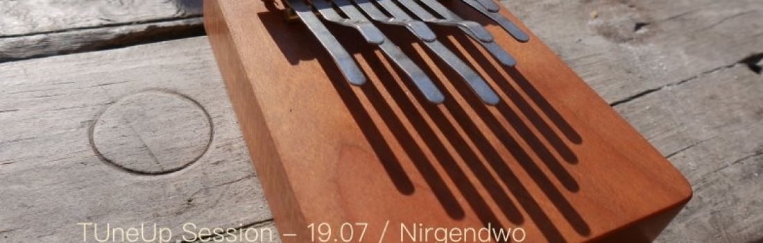 TuneUp Session // 19.07 // Nirgendwo
