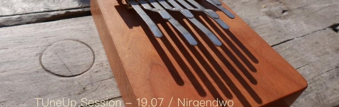 TuneUp Session // 19.07 // Nirgendwo